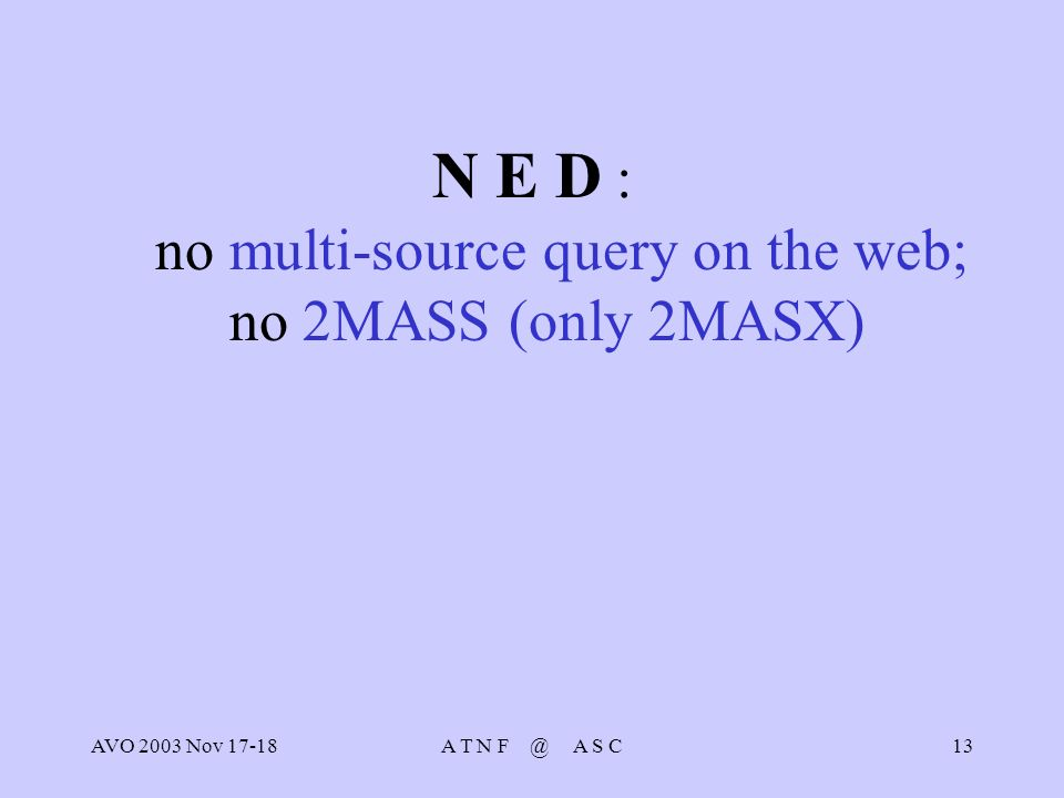 AVO 2003 Nov 17-18A T N F @ A S C13 N E D : no multi-source query on the web; no 2MASS (only 2MASX)