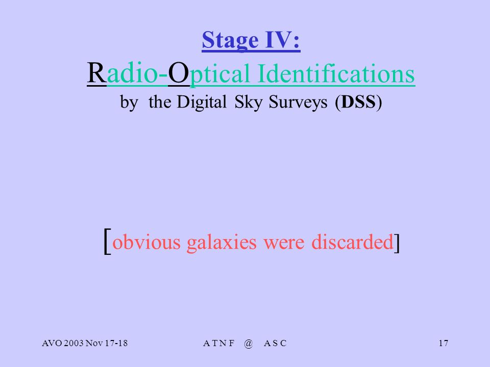 AVO 2003 Nov 17-18A T N F @ A S C17 Stage IV: Radio-O ptical Identifications by the Digital Sky Surveys (DSS) [ obvious galaxies were discarded]