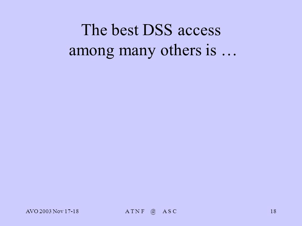 AVO 2003 Nov 17-18A T N F @ A S C18 The best DSS access among many others is …