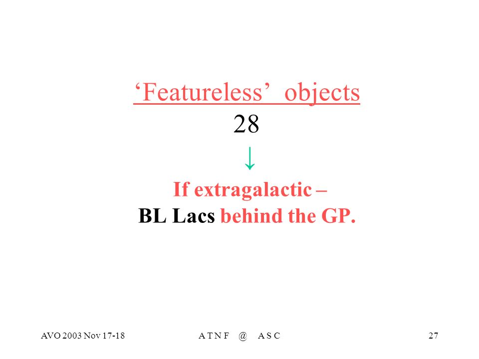 AVO 2003 Nov 17-18A T N F @ A S C27 Featureless objects 28 If extragalactic – BL Lacs behind the GP.