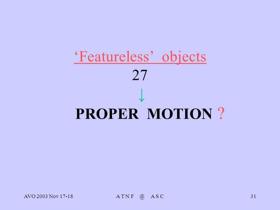 AVO 2003 Nov 17-18A T N F @ A S C31 Featureless objects 27 PROPER MOTION