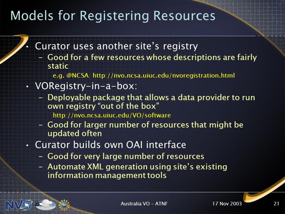 17 Nov 2003Australia VO - ATNF21 Curator uses another sites registry –Good for a few resources whose descriptions are fairly static e.g.
