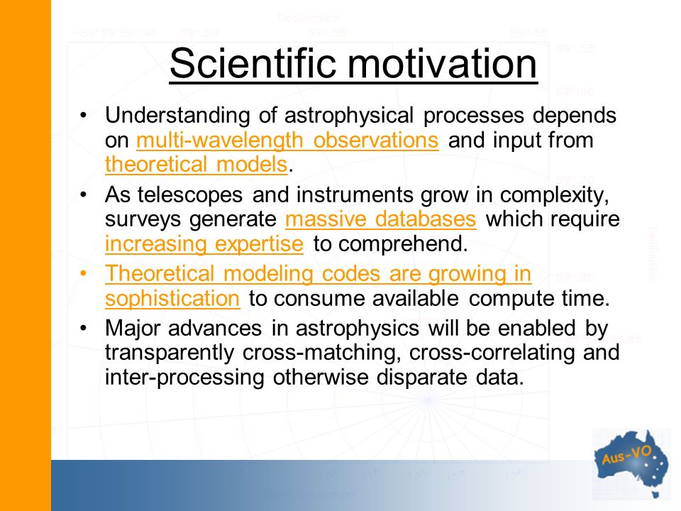 Scientific motivation Understanding of astrophysical processes depends on multi-wavelength observations and input from theoretical models.