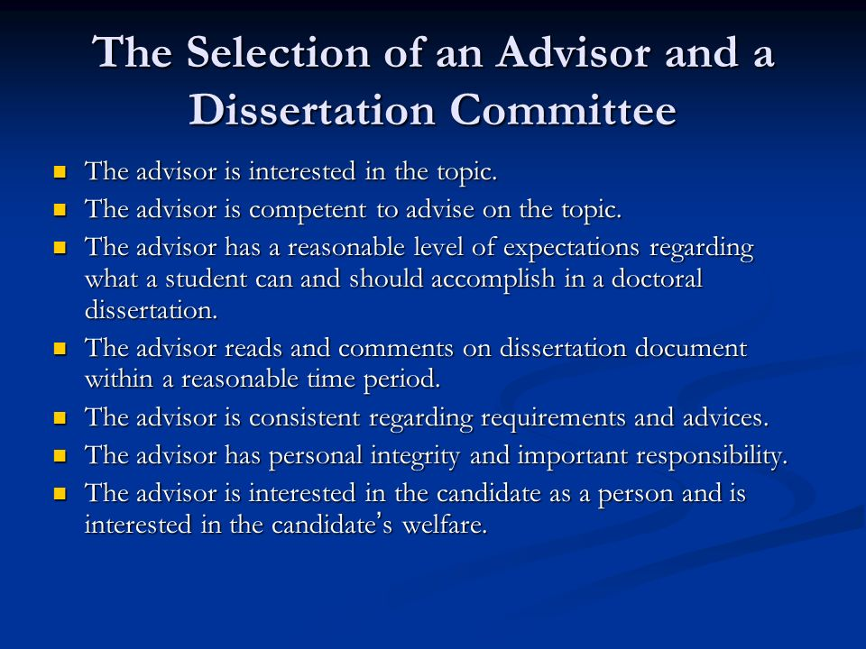 The Selection of an Advisor and a Dissertation Committee The advisor is interested in the topic.
