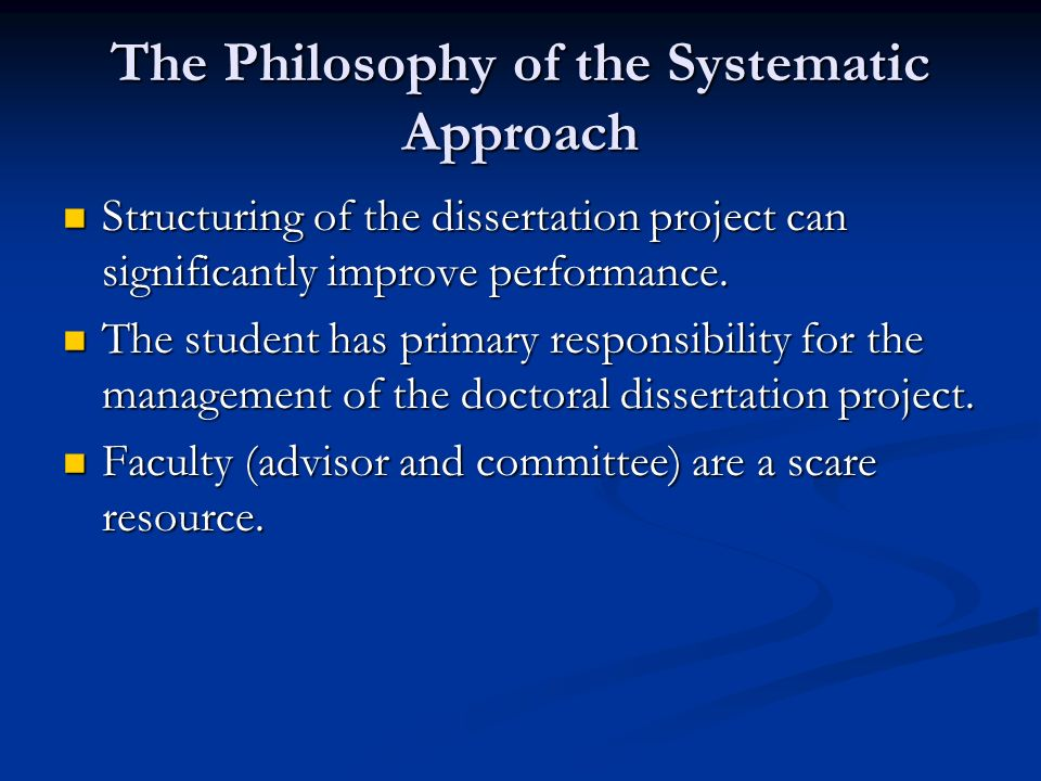 The Philosophy of the Systematic Approach Structuring of the dissertation project can significantly improve performance.