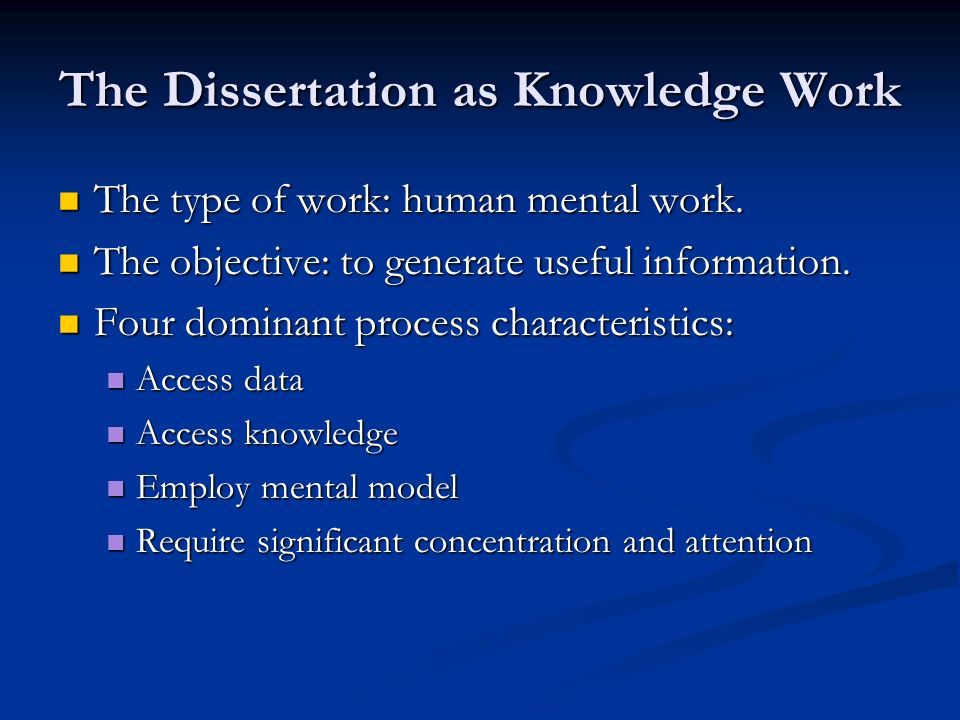 The Dissertation as Knowledge Work The type of work: human mental work.
