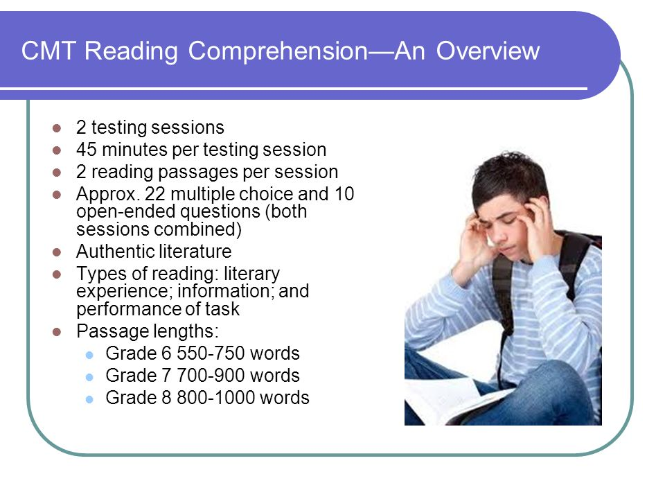 CMT Reading ComprehensionAn Overview 2 testing sessions 45 minutes per testing session 2 reading passages per session Approx.