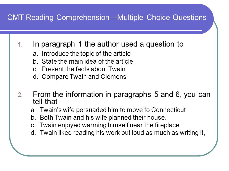 CMT Reading ComprehensionMultiple Choice Questions 1.
