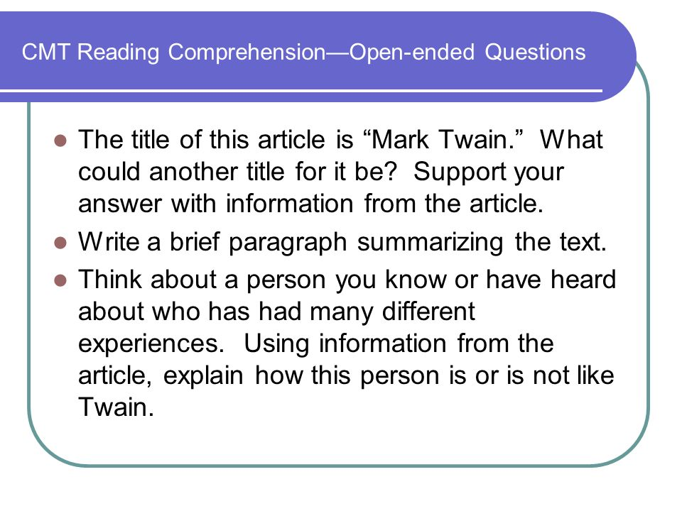 CMT Reading ComprehensionOpen-ended Questions The title of this article is Mark Twain.