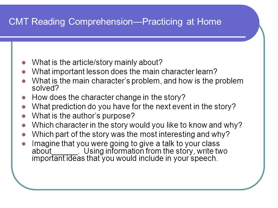 CMT Reading ComprehensionPracticing at Home What is the article/story mainly about.