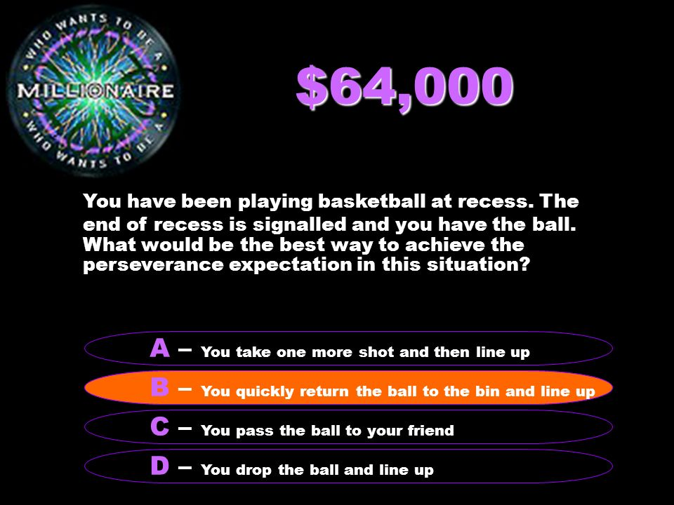 $64,000 You have been playing basketball at recess.