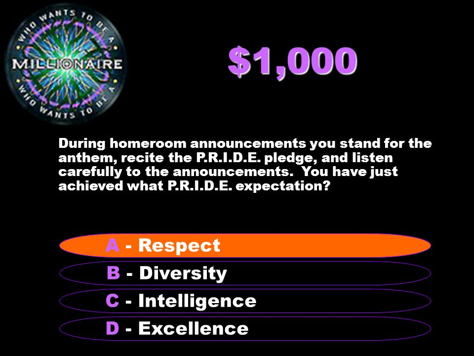 $1,000 During homeroom announcements you stand for the anthem, recite the P.R.I.D.E.
