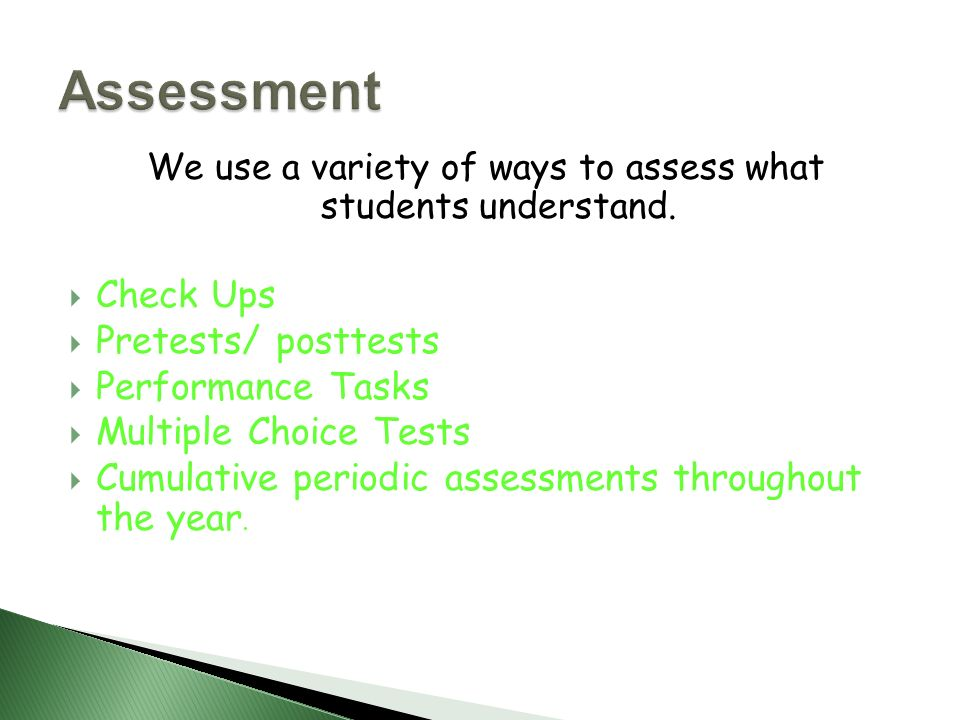 We use a variety of ways to assess what students understand.