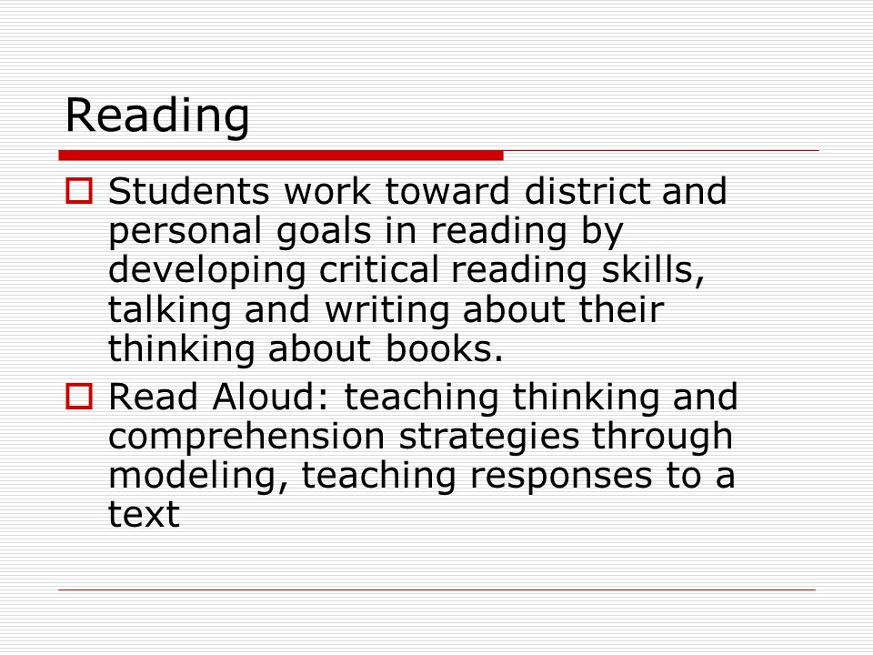 Students work toward district and personal goals in reading by developing critical reading skills, talking and writing about their thinking about books.