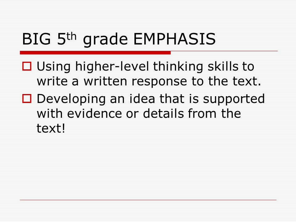 BIG 5 th grade EMPHASIS Using higher-level thinking skills to write a written response to the text.