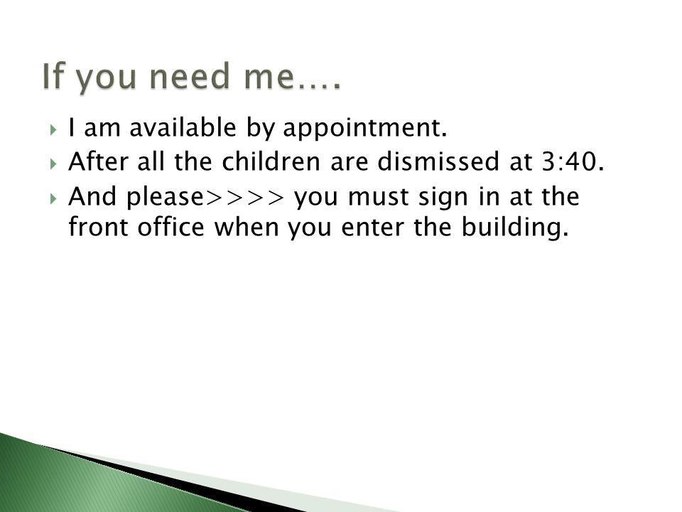 I am available by appointment. After all the children are dismissed at 3:40.