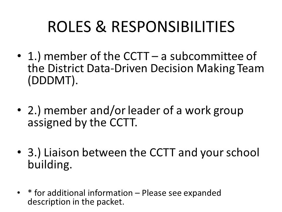 ROLES & RESPONSIBILITIES 1.) member of the CCTT – a subcommittee of the District Data-Driven Decision Making Team (DDDMT).