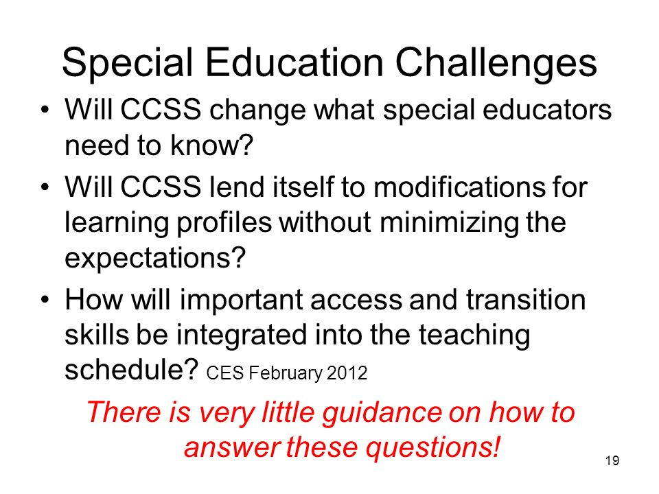19 Special Education Challenges Will CCSS change what special educators need to know.