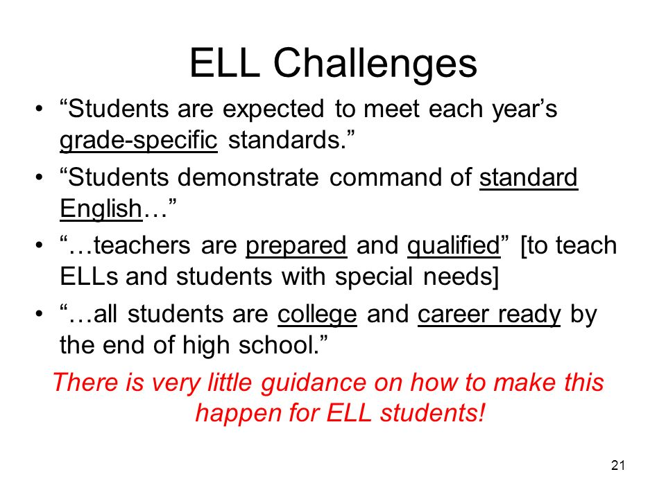 21 ELL Challenges Students are expected to meet each years grade-specific standards.