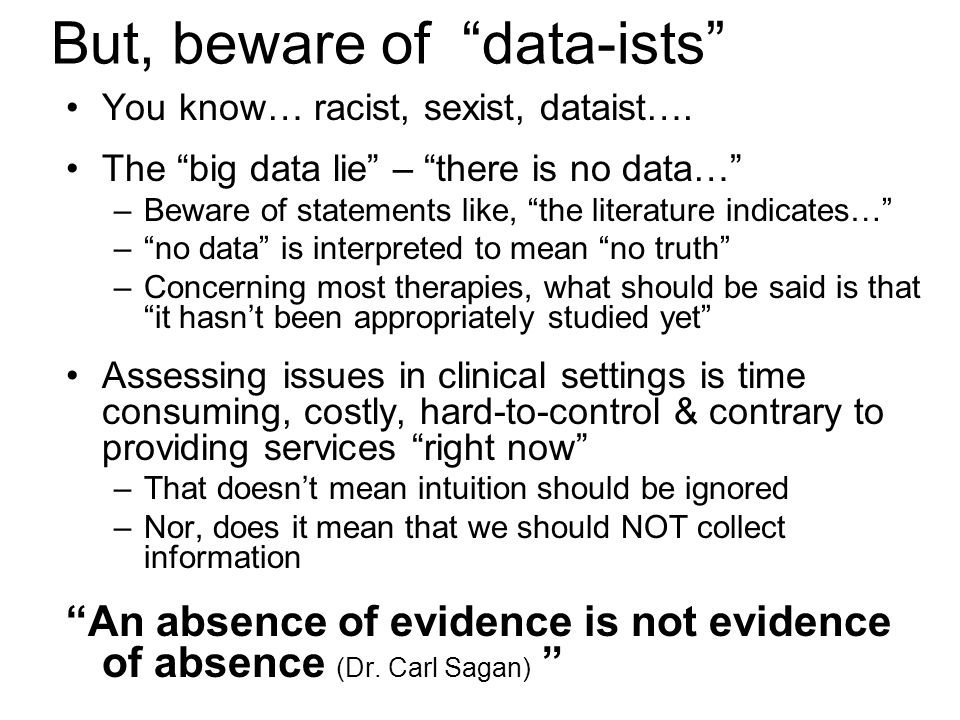 But, beware of data-ists You know… racist, sexist, dataist….