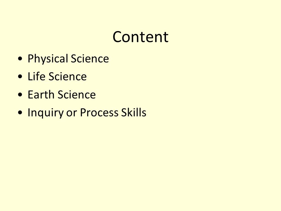 Content Physical Science Life Science Earth Science Inquiry or Process Skills