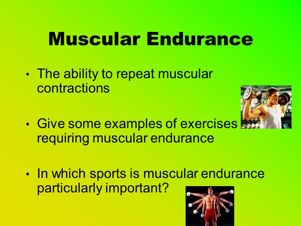 Muscular Strength The ability to apply force against a resistance.