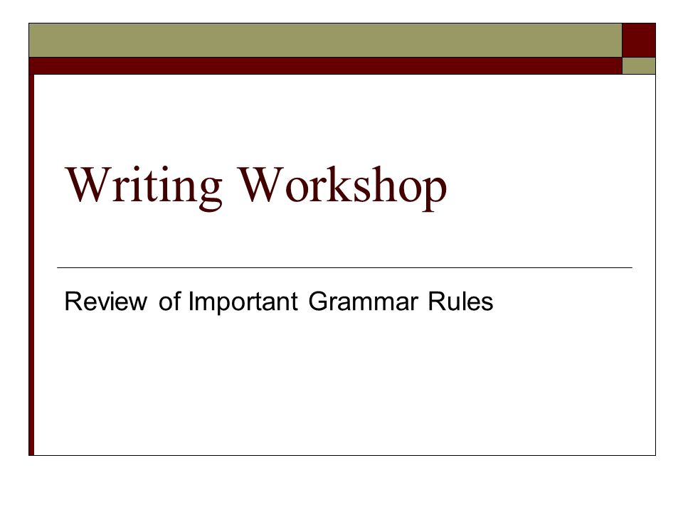 Writing Workshop Review of Important Grammar Rules