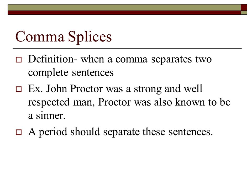 Comma Splices Definition- when a comma separates two complete sentences Ex.