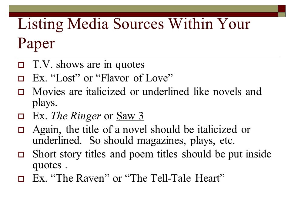 Listing Media Sources Within Your Paper T.V. shows are in quotes Ex.