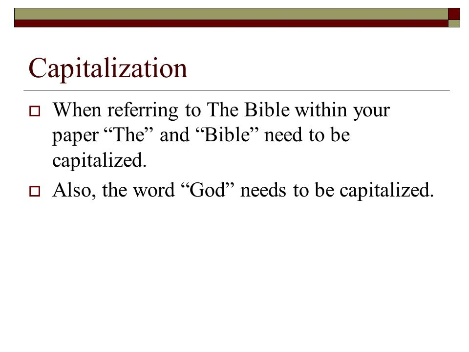 Capitalization When referring to The Bible within your paper The and Bible need to be capitalized.