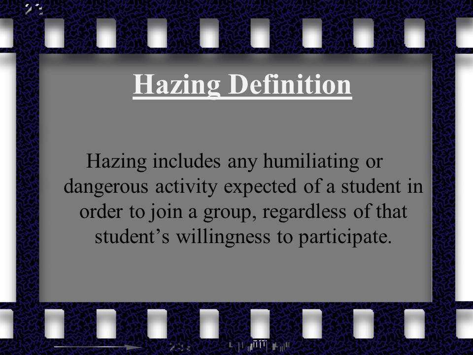 Hazing Definition Hazing includes any humiliating or dangerous activity expected of a student in order to join a group, regardless of that students willingness to participate.