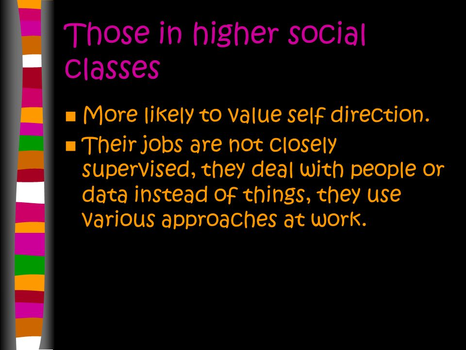 Middle Class Parents Place more value on consideration, interest in how and why things happen, responsibility, and self control.
