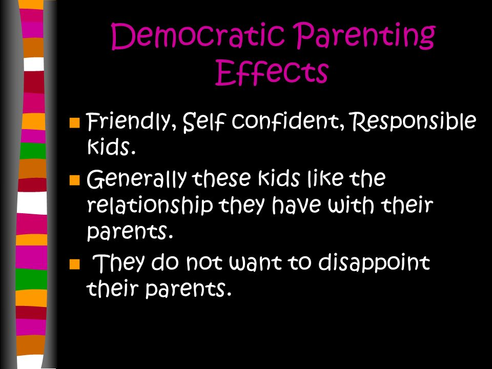 Democratic Parenting Kids are encouraged to be independent.