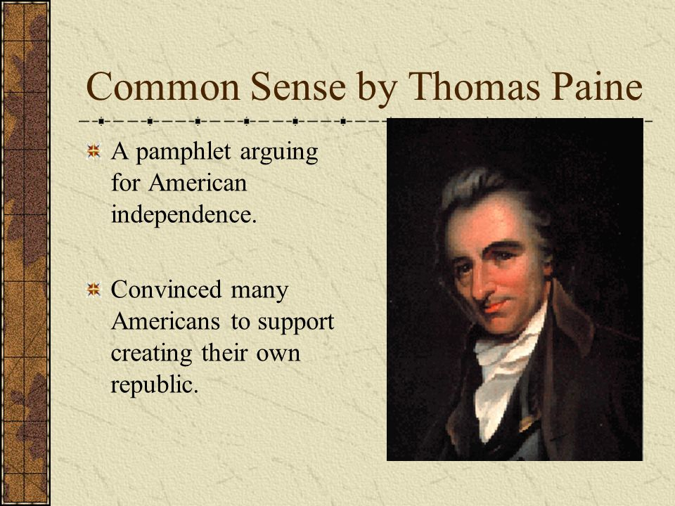Common Sense by Thomas Paine A pamphlet arguing for American independence.