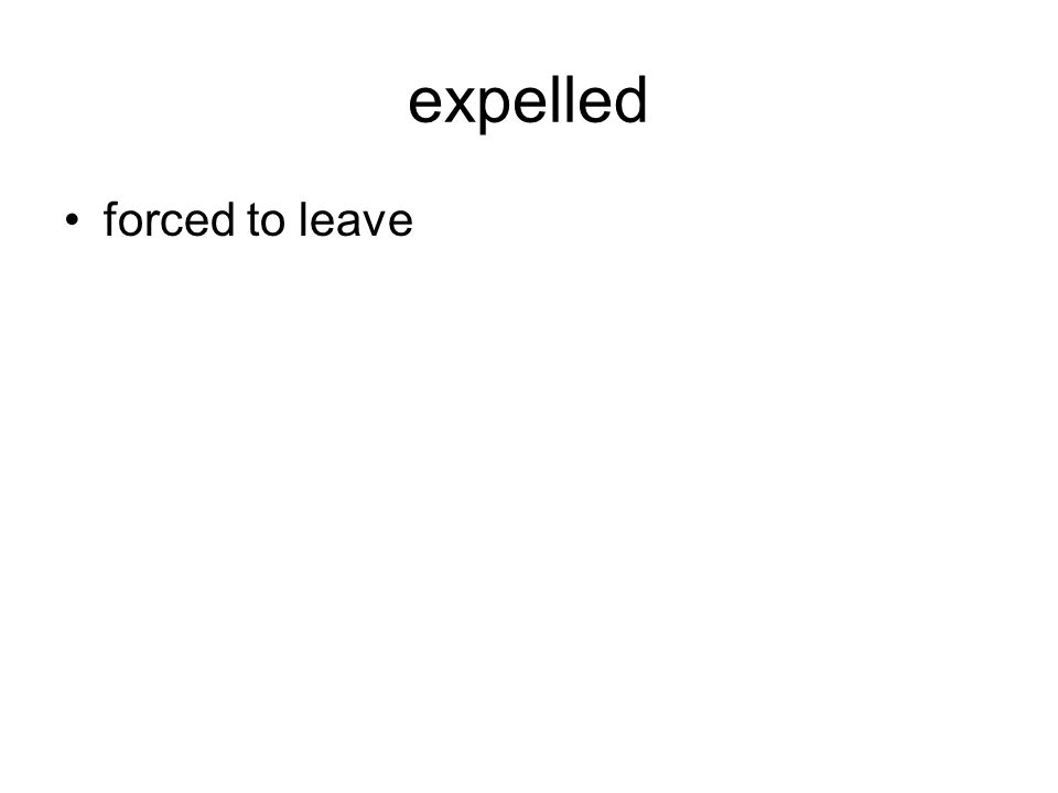 expelled forced to leave