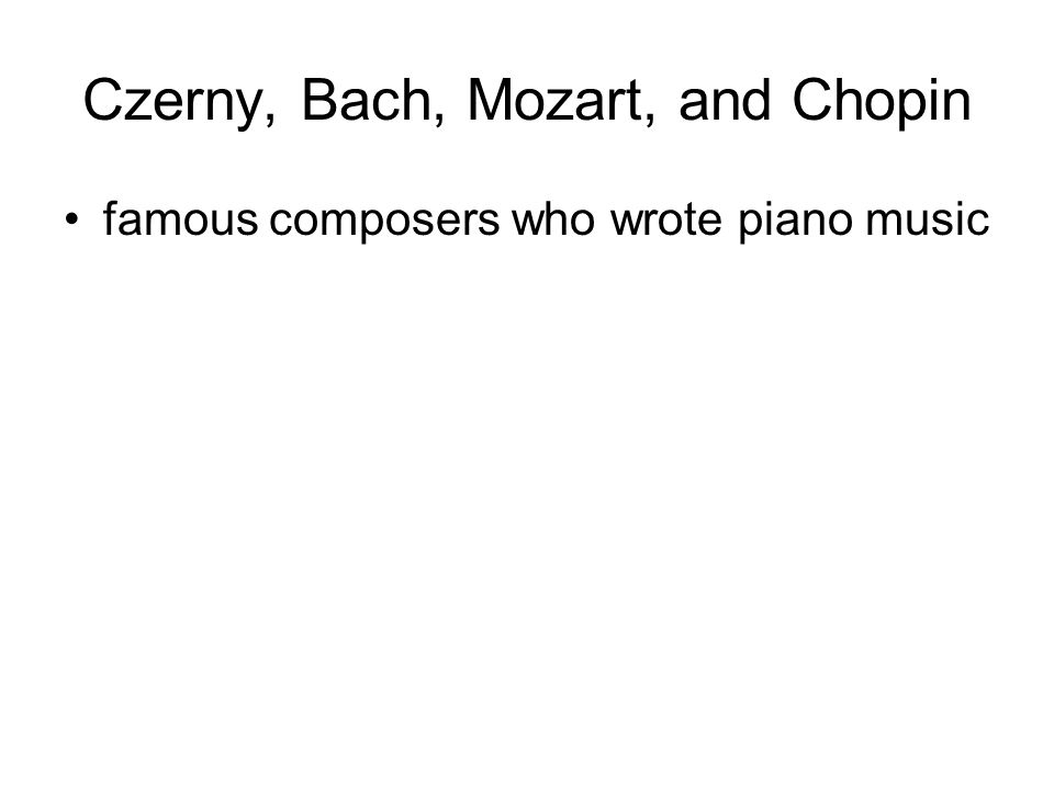 Czerny, Bach, Mozart, and Chopin famous composers who wrote piano music
