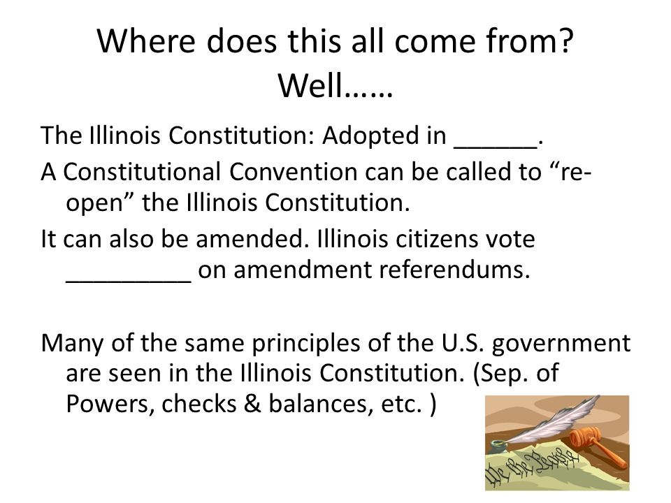 Where does this all come from. Well…… The Illinois Constitution: Adopted in ______.