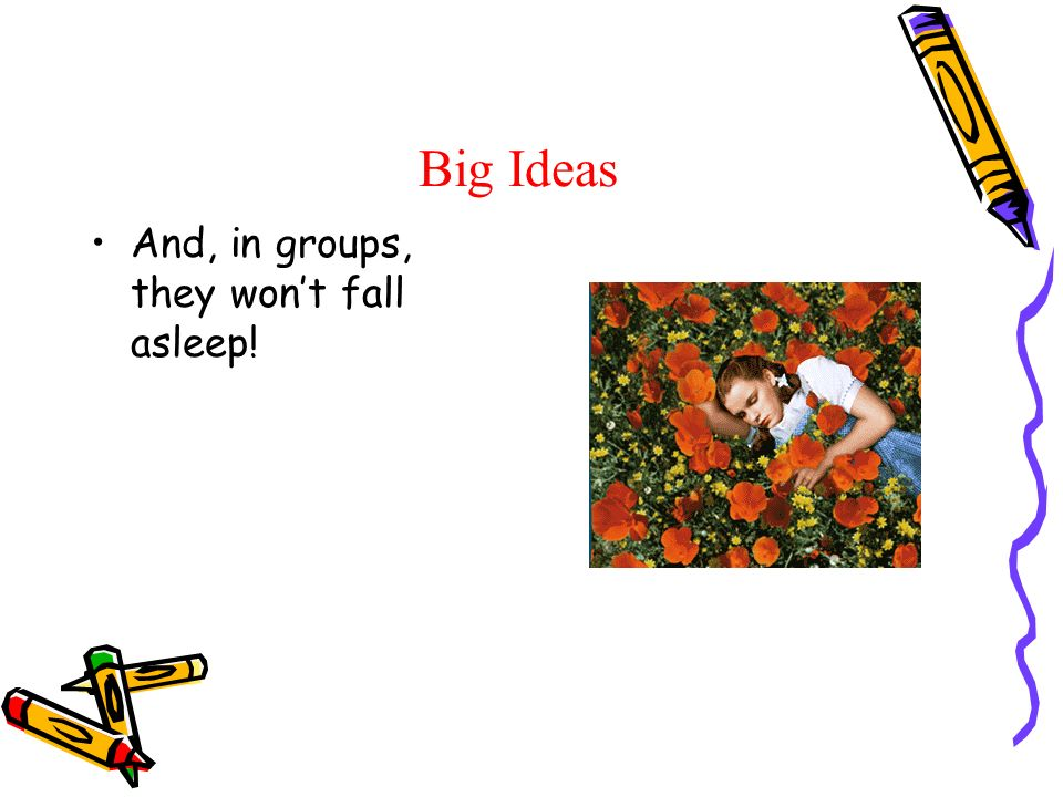 Big Ideas And, in groups, they wont fall asleep!