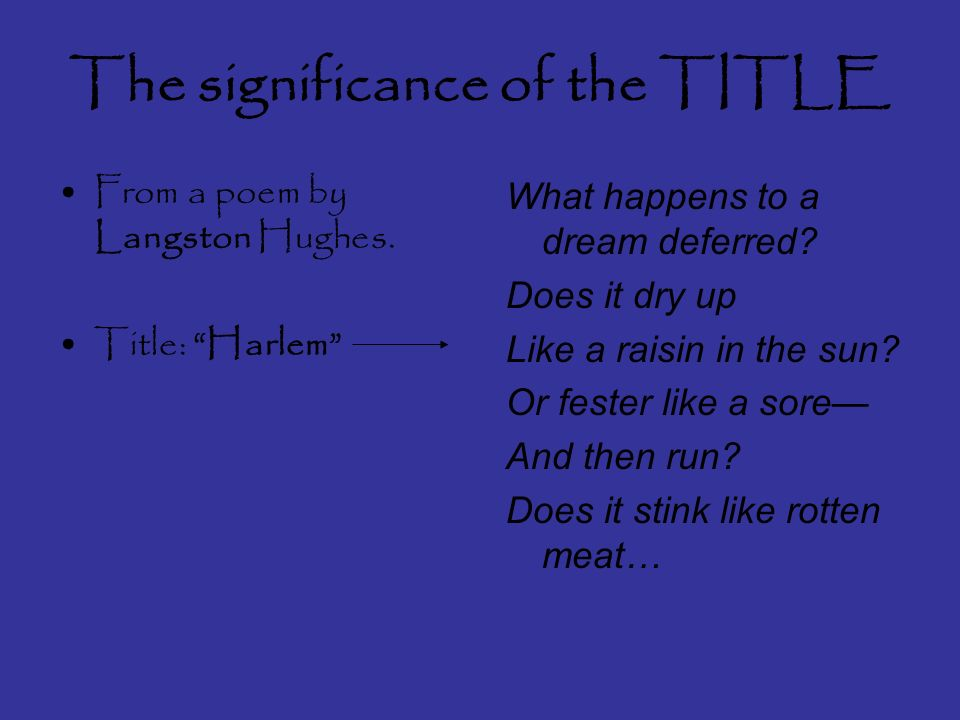 The significance of the TITLE From a poem by Langston Hughes.