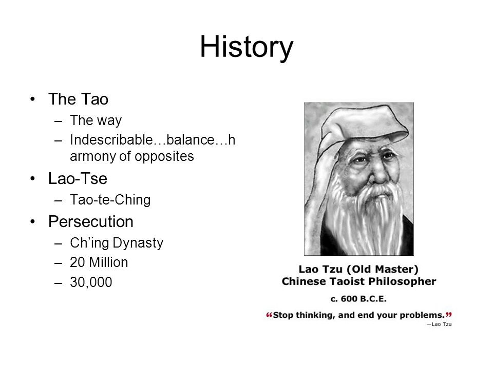 History The Tao –The way –Indescribable…balance…h armony of opposites Lao-Tse –Tao-te-Ching Persecution –Ching Dynasty –20 Million –30,000