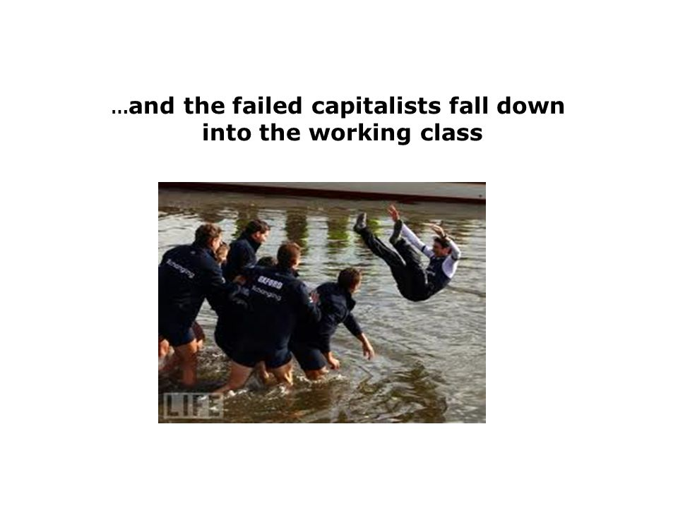 … and the failed capitalists fall down into the working class