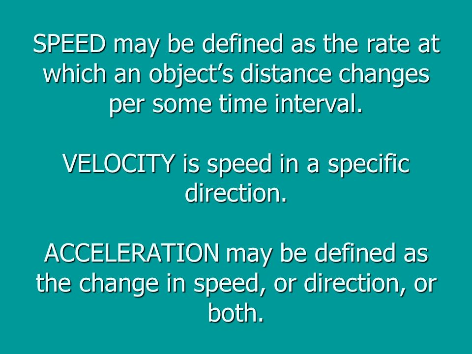 SPEED may be defined as the rate at which an objects distance changes per some time interval.
