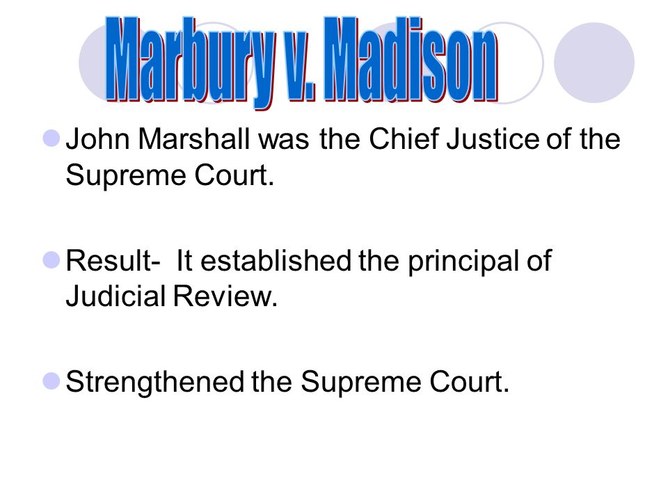 John Marshall was the Chief Justice of the Supreme Court.