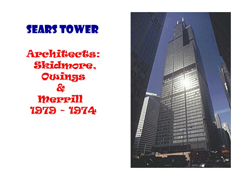 Sears Tower Architects: Skidmore, Owings & Merrill 1979 - 1974