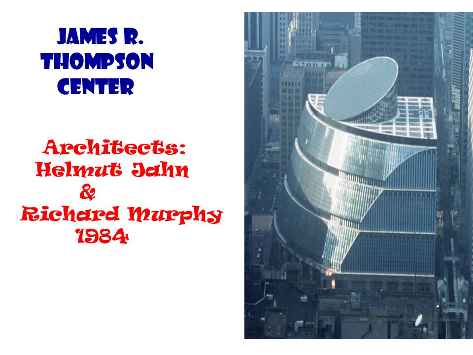 James R. Thompson Center Architects: Helmut Jahn & Richard Murphy 1984