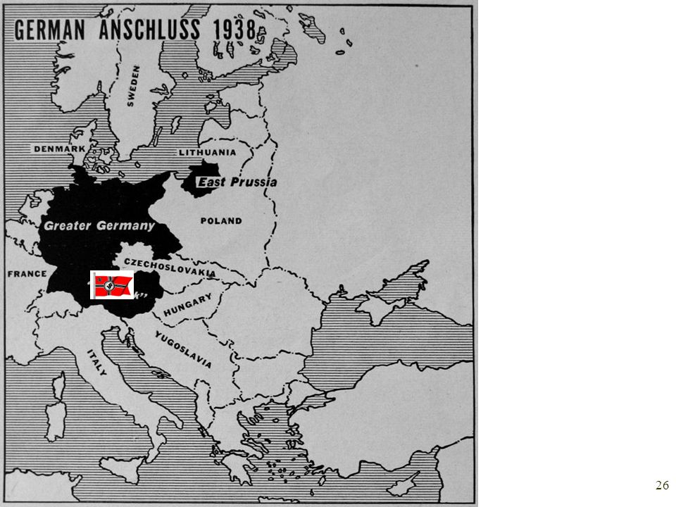 2/13/2014 25 Rhineland- rearmed in 1936 Austria- Anschluss –Hitler took over this country without firing a shot.