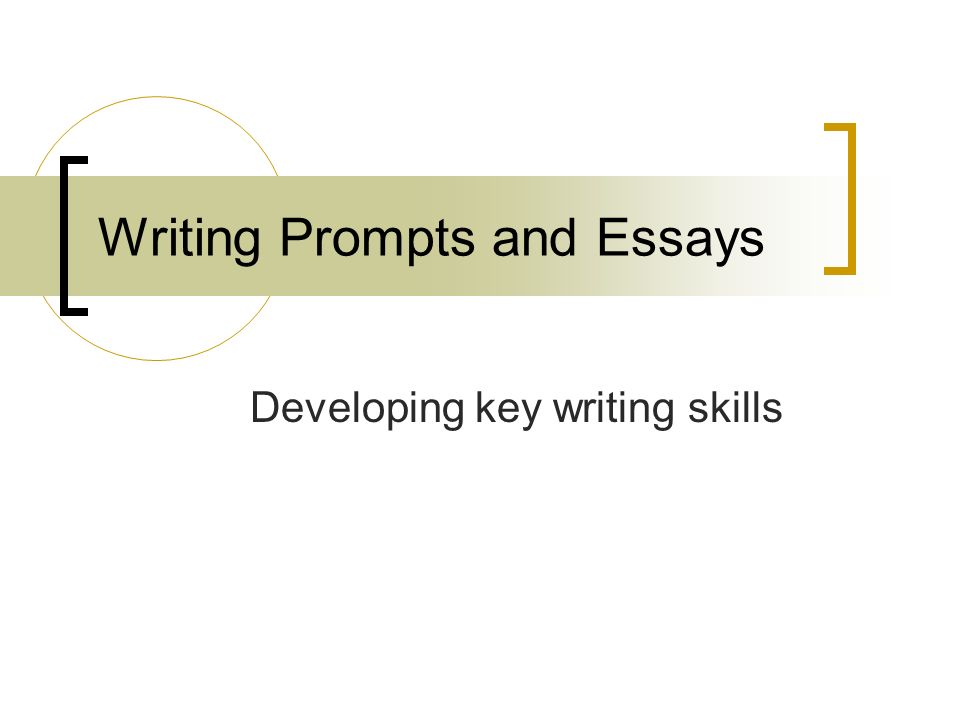 Writing Prompts and Essays Developing key writing skills