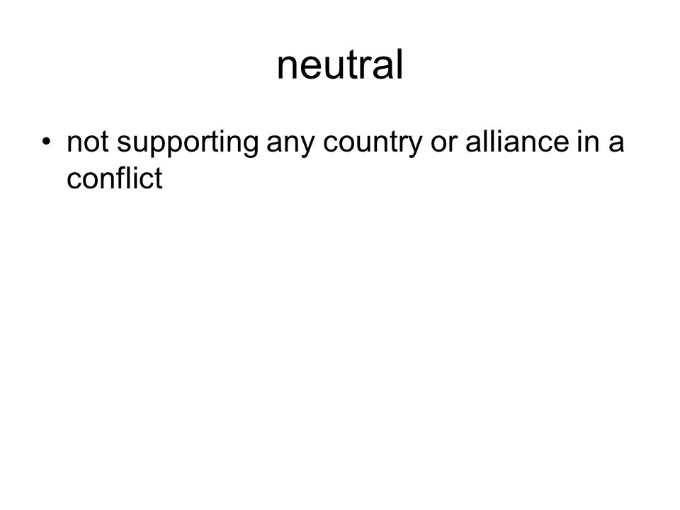 neutral not supporting any country or alliance in a conflict