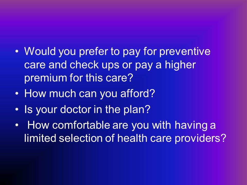Would you prefer to pay for preventive care and check ups or pay a higher premium for this care.