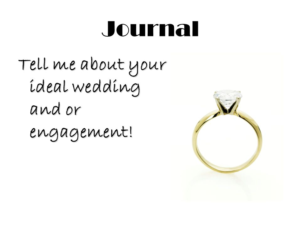 Journal Tell me about your ideal wedding and or engagement!